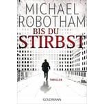Bis du stirbst Robotham, Michael Goldmann