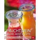 Fruchtwein, Liköre, Most & Säfte Lang, Ursula; Schierhorn, Annette BLV Buchverlag