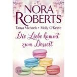 Die Liebe kommt zum Dessert Roberts, Nora; Michaels, Tanya; O'Keefe, Molly MIRA Taschenbuch