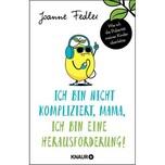 Ich bin nicht kompliziert, Mama, ich bin eine Herausforderung! Fedler, Joanne Droemer/Knaur