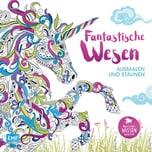 Fantastische Wesen - Ausmalen und Staunen EMF Edition Michael Fischer