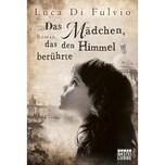 Das Mädchen, das den Himmel berührte Di Fulvio, Luca Bastei Lübbe