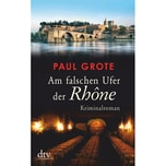 Am falschen Ufer der Rhône Grote, Paul DTV