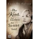 Das Kind, das nachts die Sonne fand Di Fulvio, Luca Bastei Lübbe