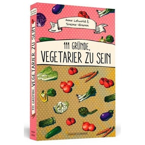 111 Gründe, Vegetarier zu sein Lehwald, Anne; Ullmann, Simone Schwarzkopf & Schwarzkopf