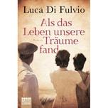 Als das Leben unsere Träume fand Di Fulvio, Luca Bastei Lübbe