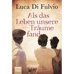 Als das Leben unsere Träume fand Fulvio, Luca Di Bastei Lübbe