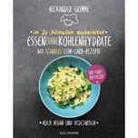 In 20 Minuten zubereitet: Essen ohne Kohlenhydrate Grimme, Alexander Goldmann