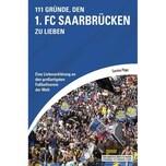 111 Gründe, den 1. FC Saarbrücken zu lieben Pilger, Carsten Schwarzkopf & Schwarzkopf