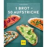 1 Brot - 50 Aufstriche Seifried, Marco Gräfe & Unzer