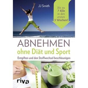 Abnehmen ohne Diät und Sport Smith, J. J. riva Verlag