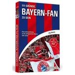 111 Gründe, Bayern-Fan zu sein Heinrich, Jörg Schwarzkopf & Schwarzkopf