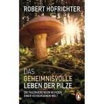 Das geheimnisvolle Leben der Pilze Hofrichter, Robert Penguin Verlag München