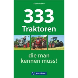 333 Traktoren, die man kennen muss! Mößmer, Albert GeraMond