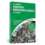 111 Gründe, Borussia Mönchengladbach zu lieben Dalkowki, Sebastian Schwarzkopf & Schwarzkopf