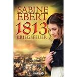 1813 - Kriegsfeuer Ebert, Sabine Knaur