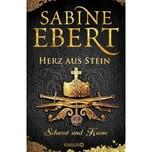 Schwert und Krone - Herz aus Stein Ebert, Sabine Droemer/Knaur