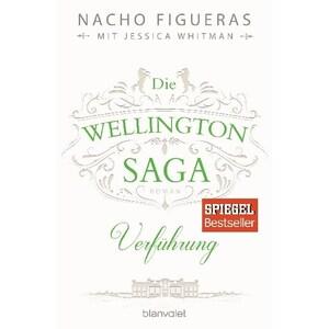 Die Wellington-Saga - Verführung Figueras, Nacho Blanvalet