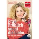 Frau Fröhlich sucht die Liebe ... und bleibt nicht lang allein Fröhlich, Susanne; Kleis, Constanze FISCHER Taschenbuch