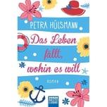 Das Leben fällt, wohin es will Hülsmann, Petra Bastei Lübbe