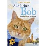 Alle lieben Bob - Neue Geschichten vom Streuner Bowen, James Boje Verlag