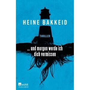 ... und morgen werde ich dich vermissen Bakkeid, Heine Rowohlt TB.