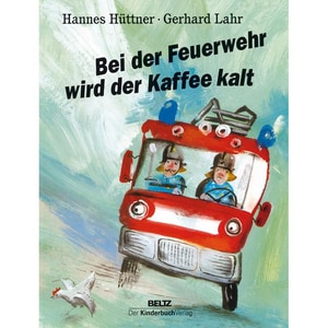 Bei der Feuerwehr wird der Kaffee kalt Hüttner, Hannes; Lahr, Gerhard