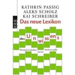Das neue Lexikon des Unwissens Passig, Kathrin; Scholz, Aleks; Schreiber, Kai Rowohlt TB.