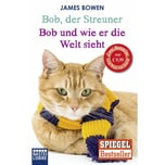 Bob, der Streuner / Bob und wie er die Welt sieht Bowen, James Bastei Lübbe