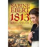 1813 - Kriegsfeuer Ebert, Sabine Droemer/Knaur