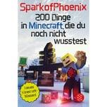 200 Dinge in Minecraft, die du noch nicht wusstest SparkofPhoenix FISCHER Kinder- und Jugendtaschenbuch