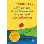 Folge dem Rat deines Herzens und du wirst bei dir selbst ankommen Strelecky, John P. DTV