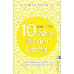 10 Tipps - 10 Jahre länger leben Marklund, Bertil Ullstein TB
