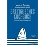 Bretonisches Kochbuch Bannalec, Jean-Luc; Lebossé, Arnaud; Lebossé, Catherine Kiepenheuer & Witsch