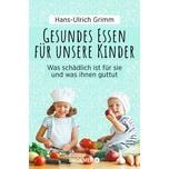 Gesundes Essen für unsere Kinder Grimm, Hans-Ulrich Droemer/Knaur