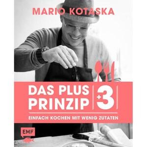 Das Plus-3-Prinzip - Einfach Kochen mit wenig Zutaten Kotaska, Mario EMF Edition Michael Fischer