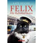 Felix - Die Bahnhofskatze Moore, Kate Droemer/Knaur
