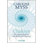 Chakren - die sieben Zentren von Kraft und Heilung Myss, Caroline M. Droemer/Knaur
