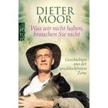 Was wir nicht haben, brauchen Sie nicht Moor, Dieter Rowohlt TB.