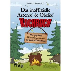 Das inoffizielle Asterix®-&-Obelix®-Kochbuch Rosenthal, Patrick riva Verlag