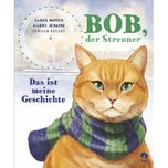 Bob, der Streuner - Das ist meine Geschichte Bowen, James; Jenkins, Garry Boje Verlag