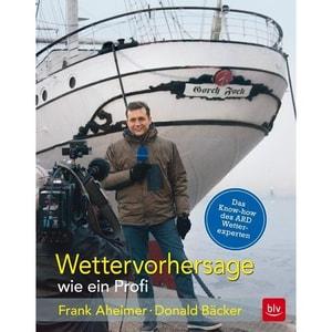 Wettervorhersage wie ein Profi Bäcker, Donald; Aheimer, Frank BLV Buchverlag