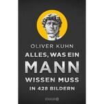 Alles, was ein Mann wissen muss in 428 Bildern Kuhn, Oliver Knaur