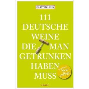 111 Deutsche Weine, die man getrunken haben muss Henn, Carsten Emons Verlag