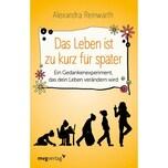 Das Leben ist zu kurz für später Reinwarth, Alexandra mvg Verlag