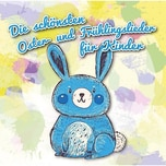 CD Die schönsten Oster- und Frühlingslieder für Kinder